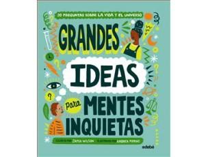 Grandes ideas para mentes inquietas  Edebé